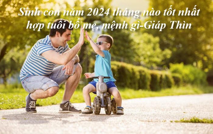 Sinh con năm 2024 tháng nào tốt?